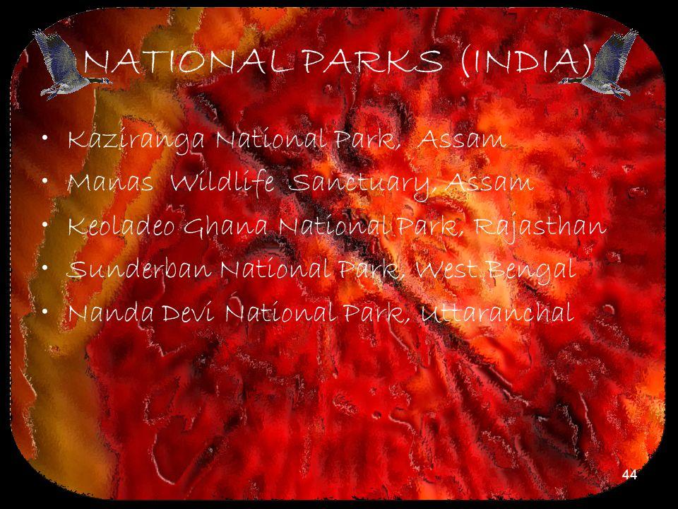 44 NATIONAL PARKS (INDIA) Kaziranga National Park, Assam Manas Wildlife Sanctuary, Assam Keoladeo Ghana National Park, Rajasthan Sunderban National Pa