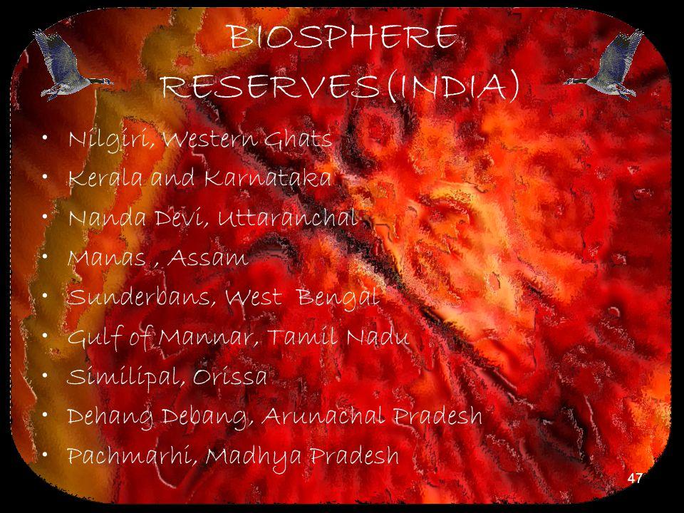 47 BIOSPHERE RESERVES(INDIA) Nilgiri, Western Ghats Kerala and Karnataka Nanda Devi, Uttaranchal Manas, Assam Sunderbans, West Bengal Gulf of Mannar,
