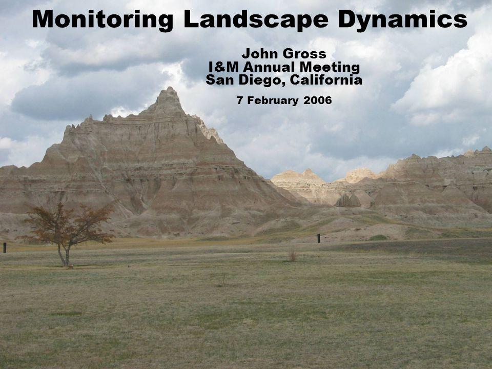 Monitoring Landscape Dynamics John Gross I&M Annual Meeting San Diego, California 7 February 2006