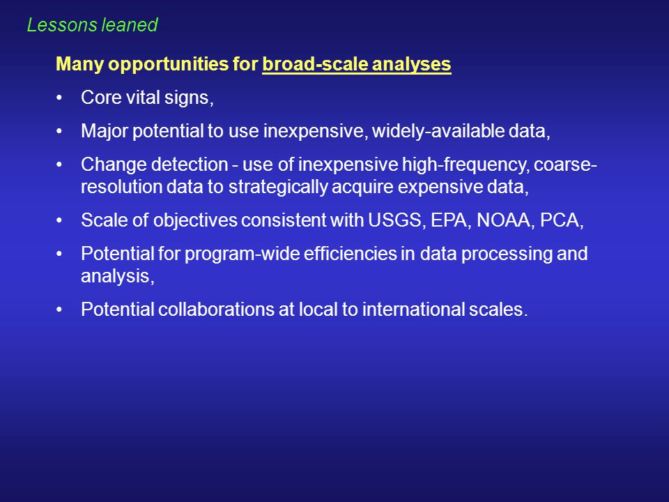 Lessons leaned Many opportunities for broad-scale analyses Core vital signs, Major potential to use inexpensive, widely-available data, Change detecti