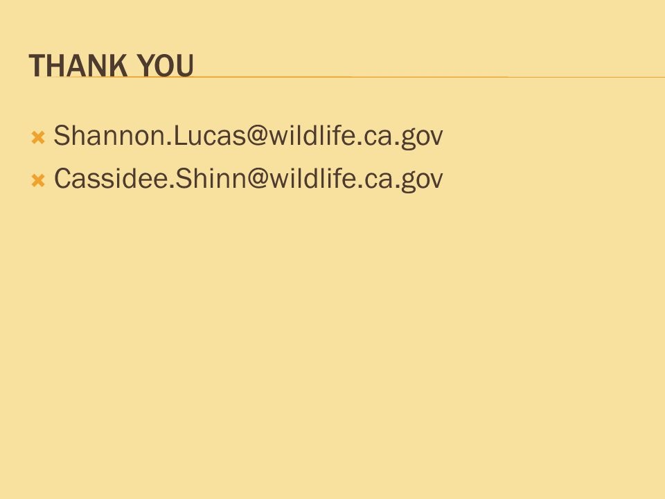 THANK YOU  Shannon.Lucas@wildlife.ca.gov  Cassidee.Shinn@wildlife.ca.gov
