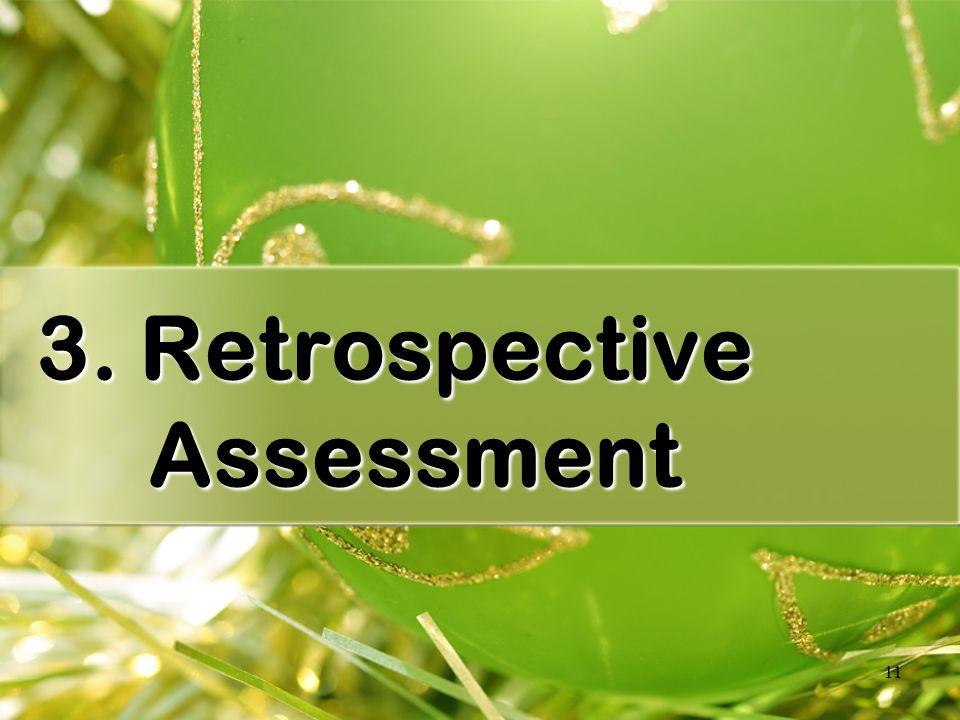 11 3. Retrospective Assessment