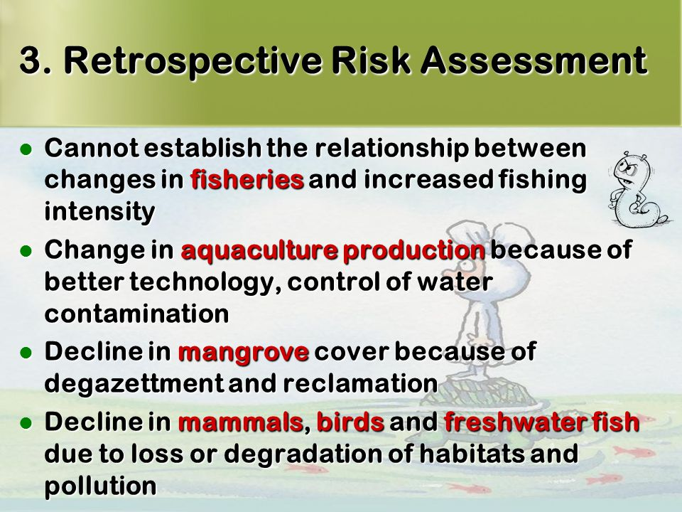 18 3. Retrospective Risk Assessment Cannot establish the relationship between changes in fisheries and increased fishing intensity Cannot establish th