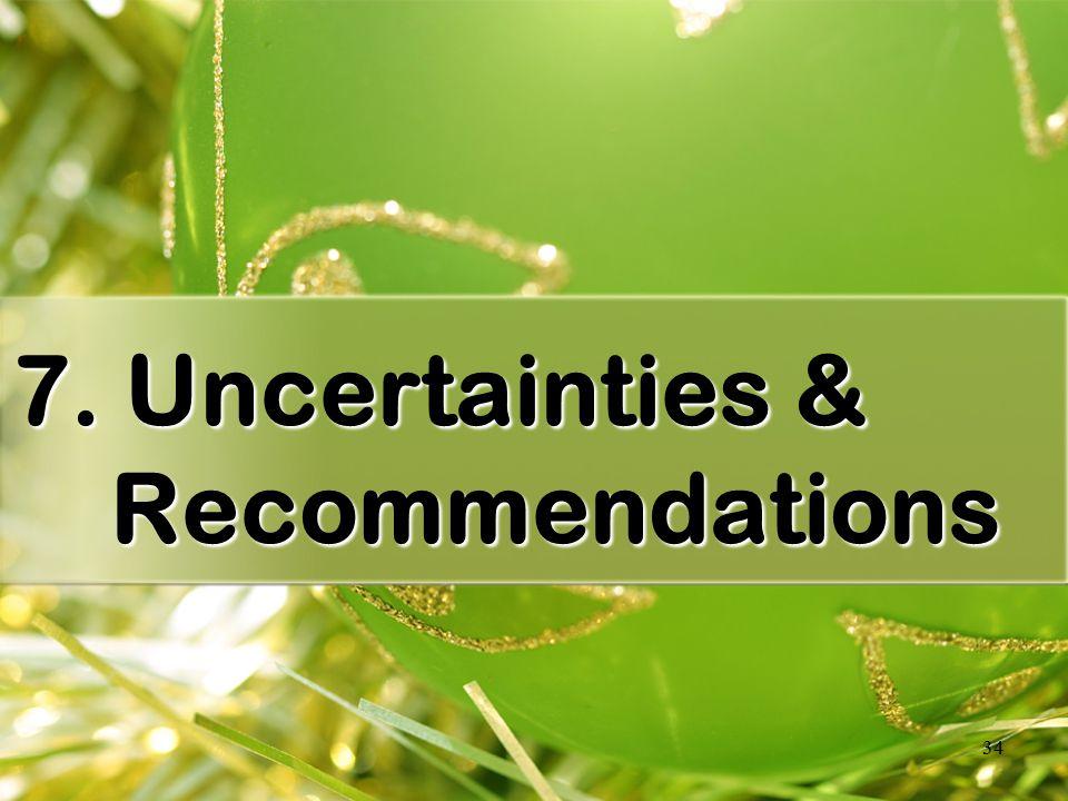 34 7. Uncertainties & Recommendations