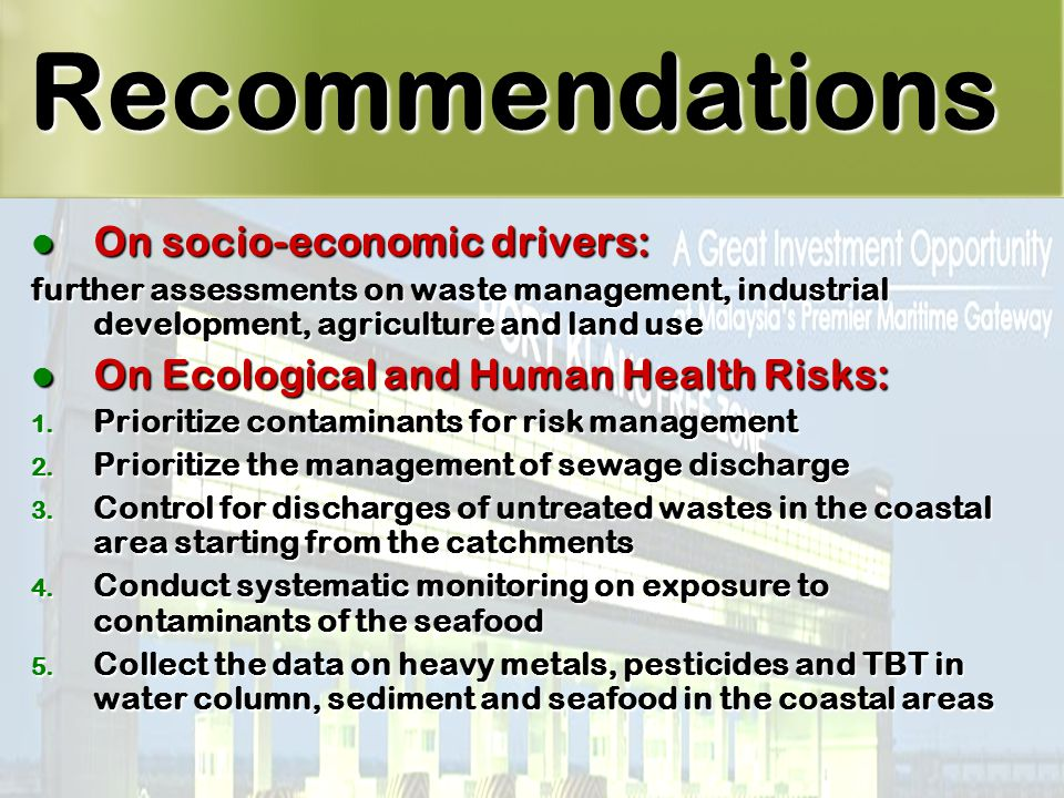 36 Recommendations On socio-economic drivers: On socio-economic drivers: further assessments on waste management, industrial development, agriculture and land use On Ecological and Human Health Risks: On Ecological and Human Health Risks: 1.
