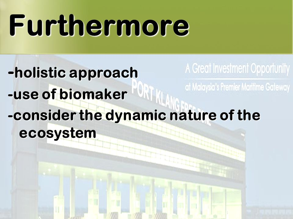 44 - holistic approach -use of biomaker -consider the dynamic nature of the ecosystem Furthermore