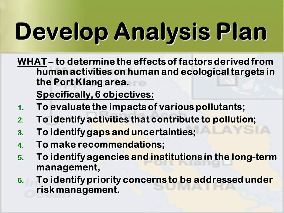 6 WHAT – to determine the effects of factors derived from human activities on human and ecological targets in the Port Klang area.