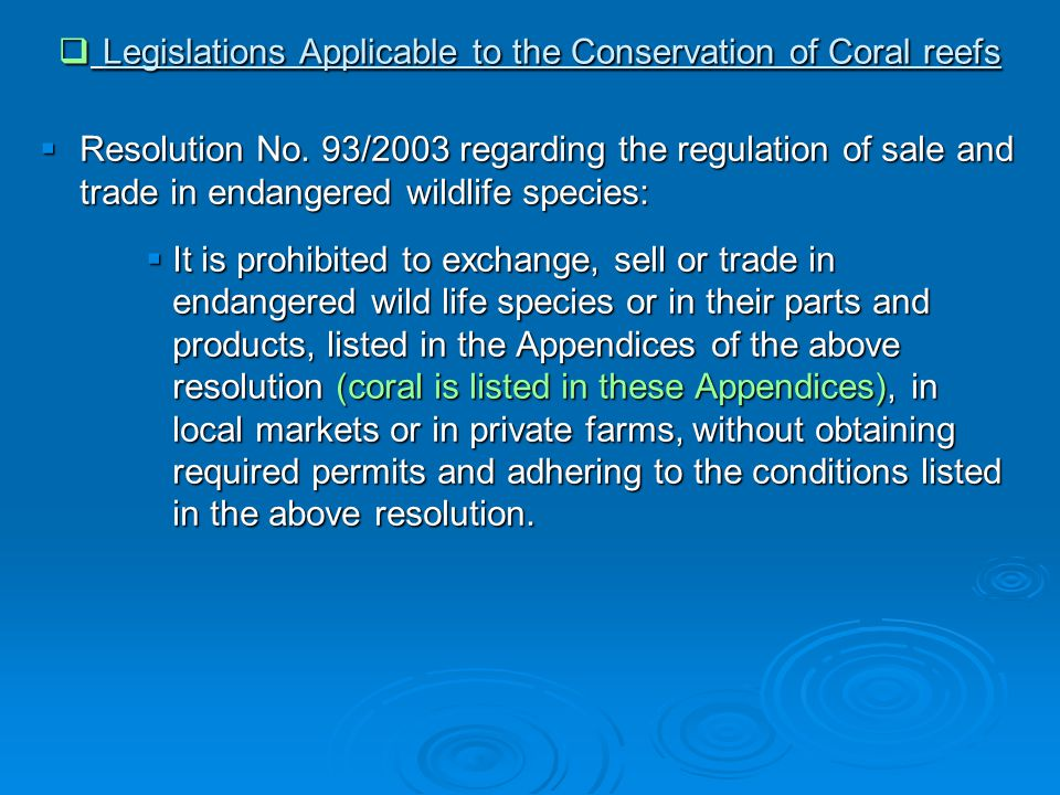  Legislations Applicable to the Conservation of Coral reefs  Resolution No. 93/2003 regarding the regulation of sale and trade in endangered wildlif