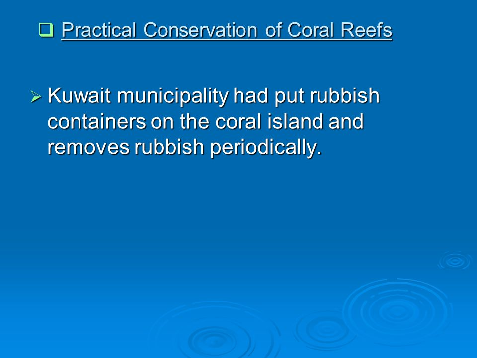  Kuwait municipality had put rubbish containers on the coral island and removes rubbish periodically.  Practical Conservation of Coral Reefs