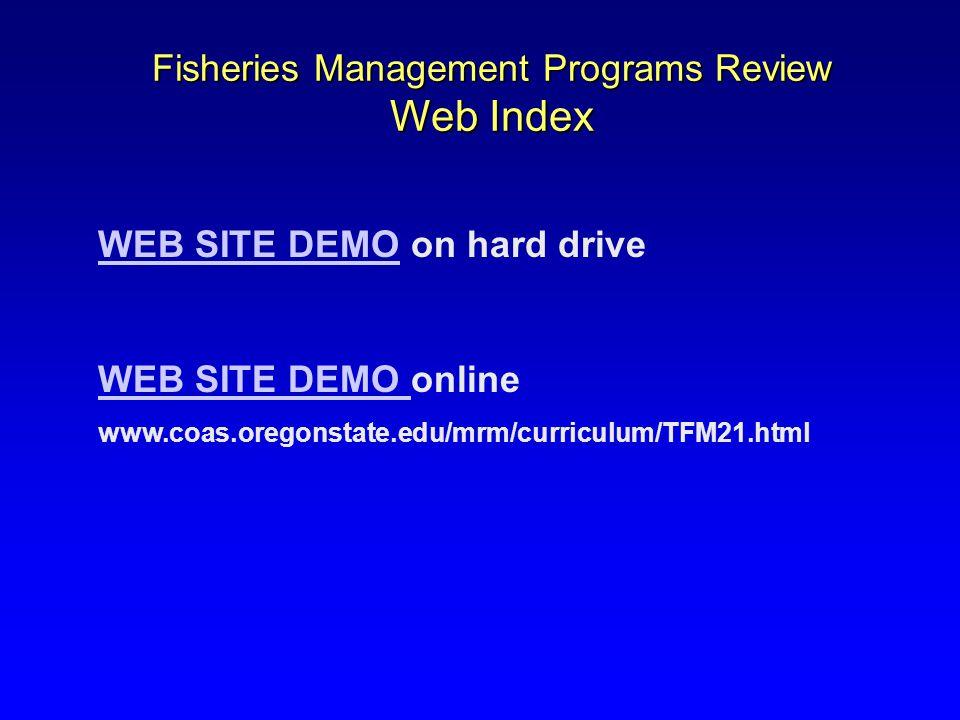 WEB SITE DEMOWEB SITE DEMO on hard drive WEB SITE DEMO WEB SITE DEMO online www.coas.oregonstate.edu/mrm/curriculum/TFM21.html Fisheries Management Programs Review Web Index