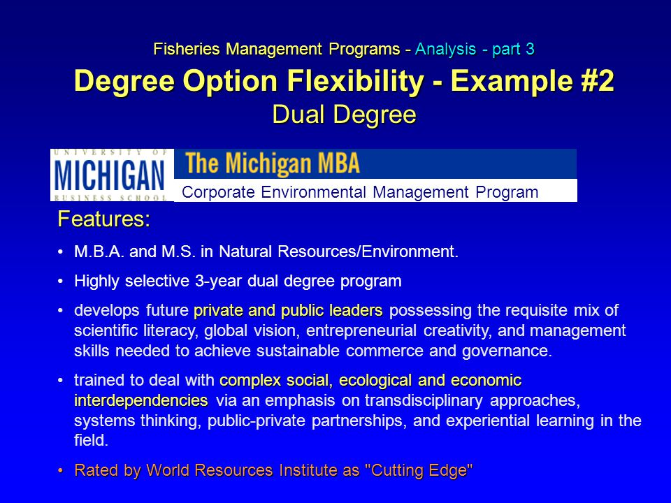 Fisheries Management Programs - Analysis - part 3 Degree Option Flexibility - Example #2 Dual Degree Features: M.B.A. and M.S. in Natural Resources/En
