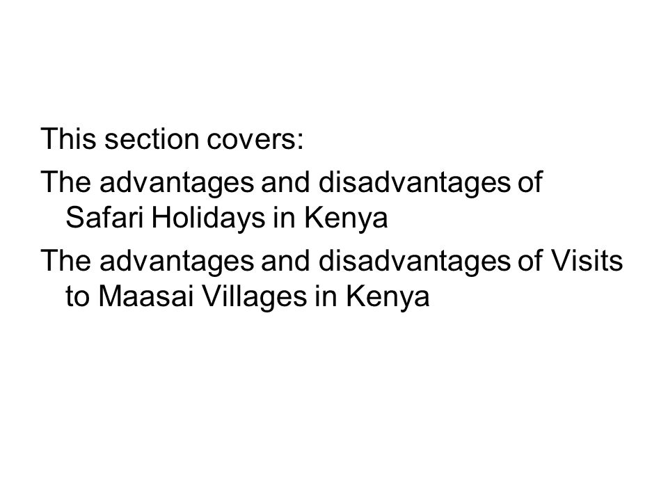 This section covers: The advantages and disadvantages of Safari Holidays in Kenya The advantages and disadvantages of Visits to Maasai Villages in Kenya
