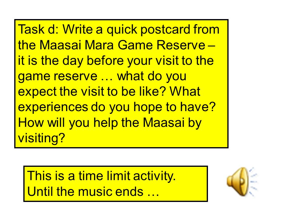 Task d: Write a quick postcard from the Maasai Mara Game Reserve – it is the day before your visit to the game reserve … what do you expect the visit to be like.