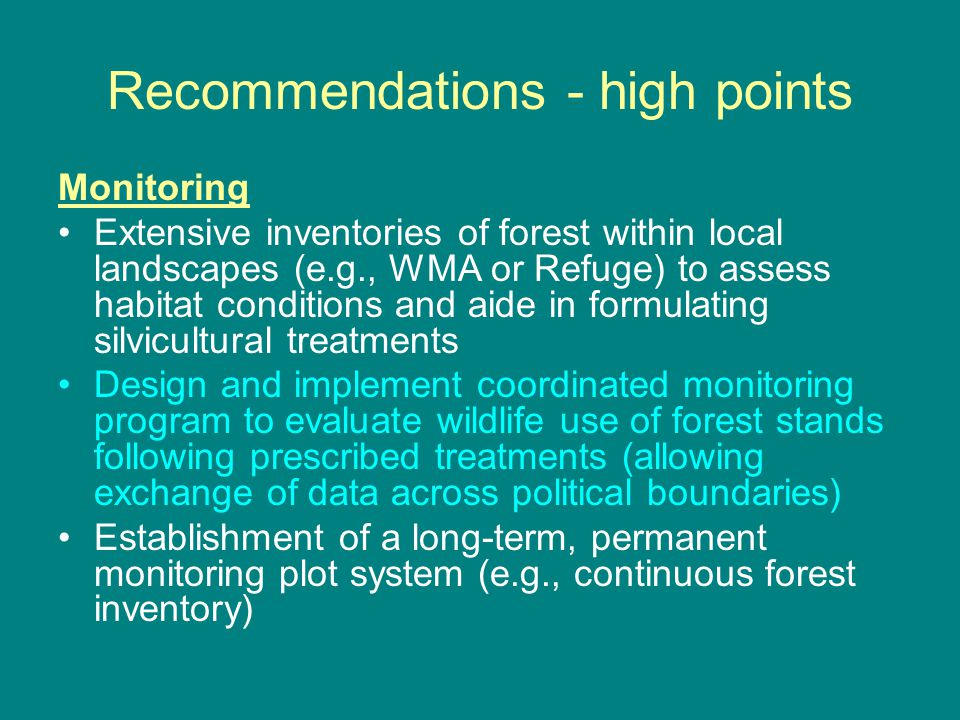 Recommendations - high points Monitoring Extensive inventories of forest within local landscapes (e.g., WMA or Refuge) to assess habitat conditions an