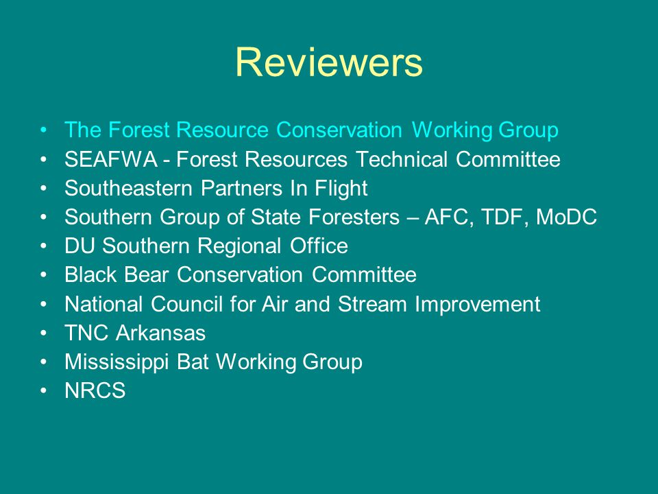 Reviewers The Forest Resource Conservation Working Group SEAFWA - Forest Resources Technical Committee Southeastern Partners In Flight Southern Group