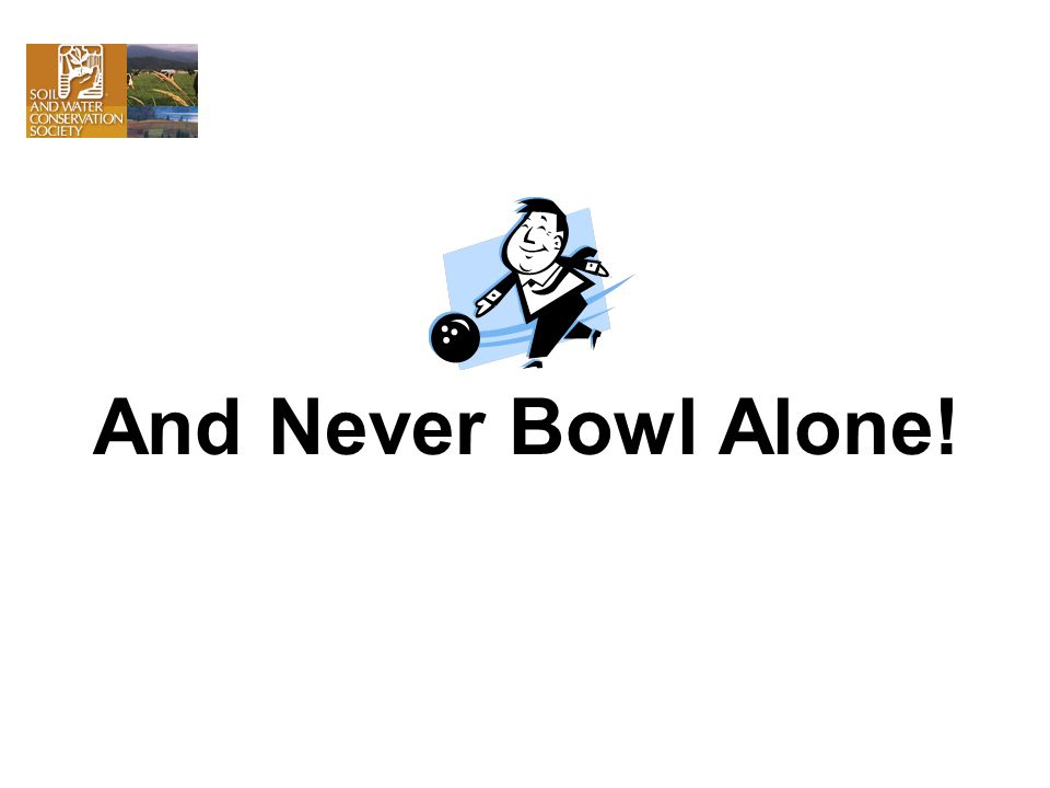 And Never Bowl Alone!