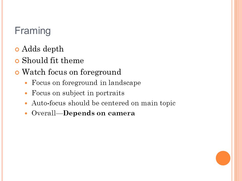 Framing Adds depth Should fit theme Watch focus on foreground Focus on foreground in landscape Focus on subject in portraits Auto-focus should be cent