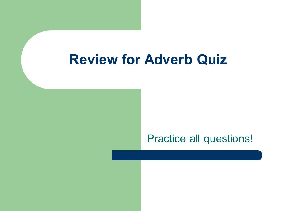 Review for Adverb Quiz Practice all questions!