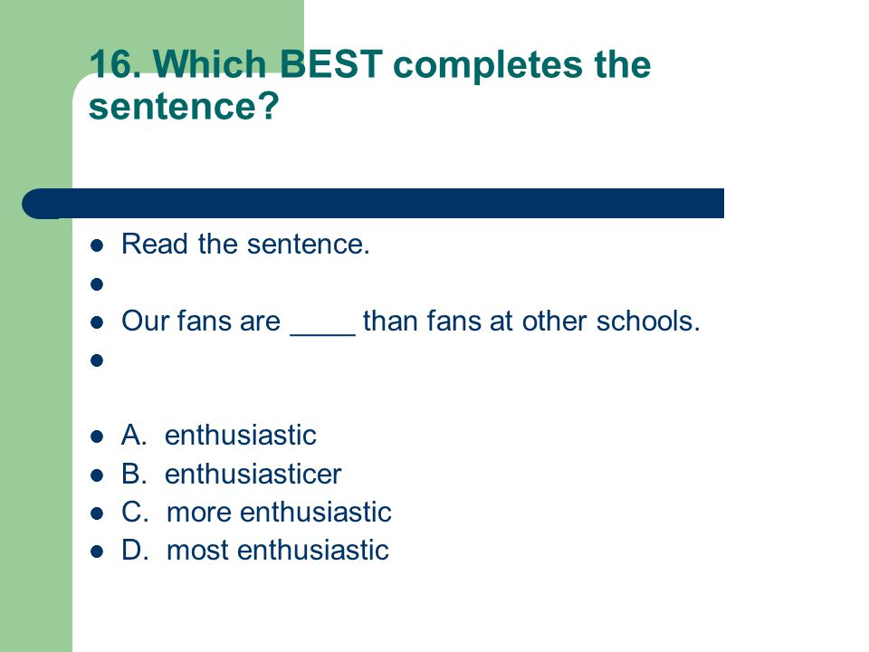 16. Which BEST completes the sentence. Read the sentence.