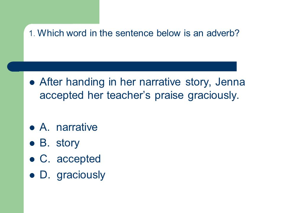 1. Which word in the sentence below is an adverb.