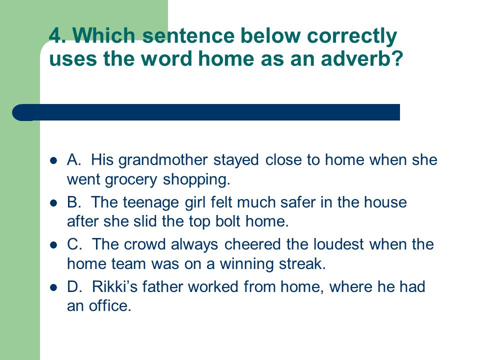 15.Which group of words in the sentences below is used as an adverb.