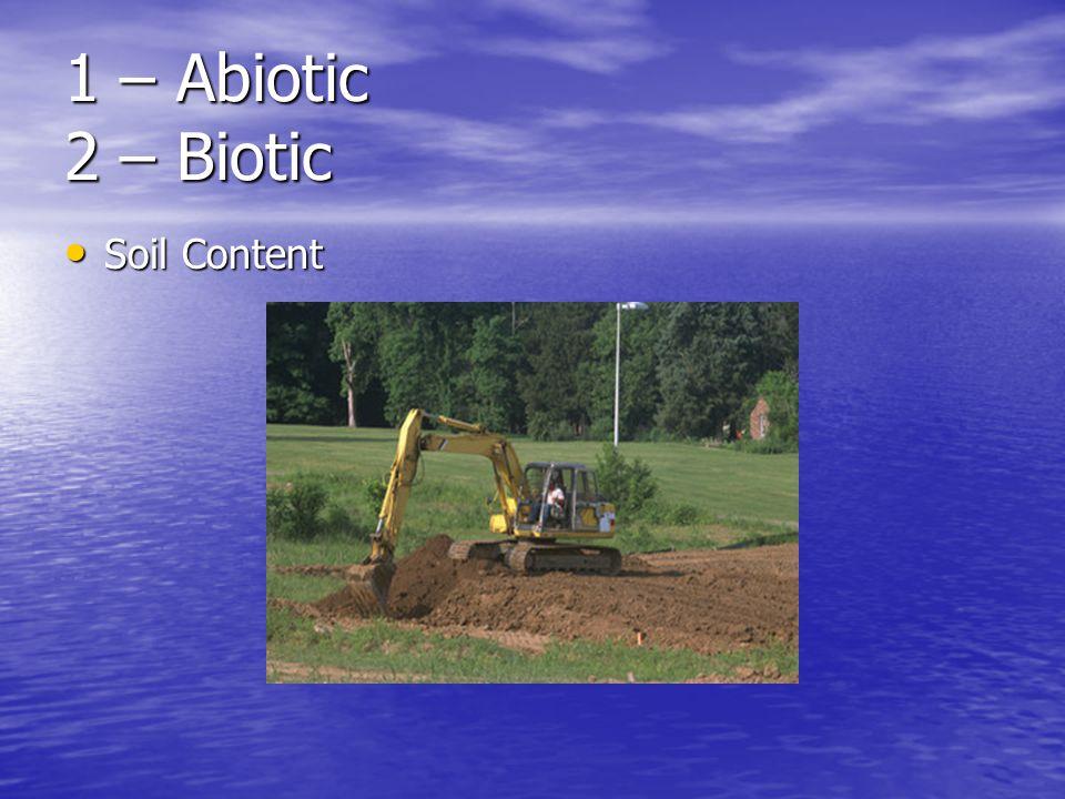 1 – Abiotic 2 – Biotic Soil Content Soil Content