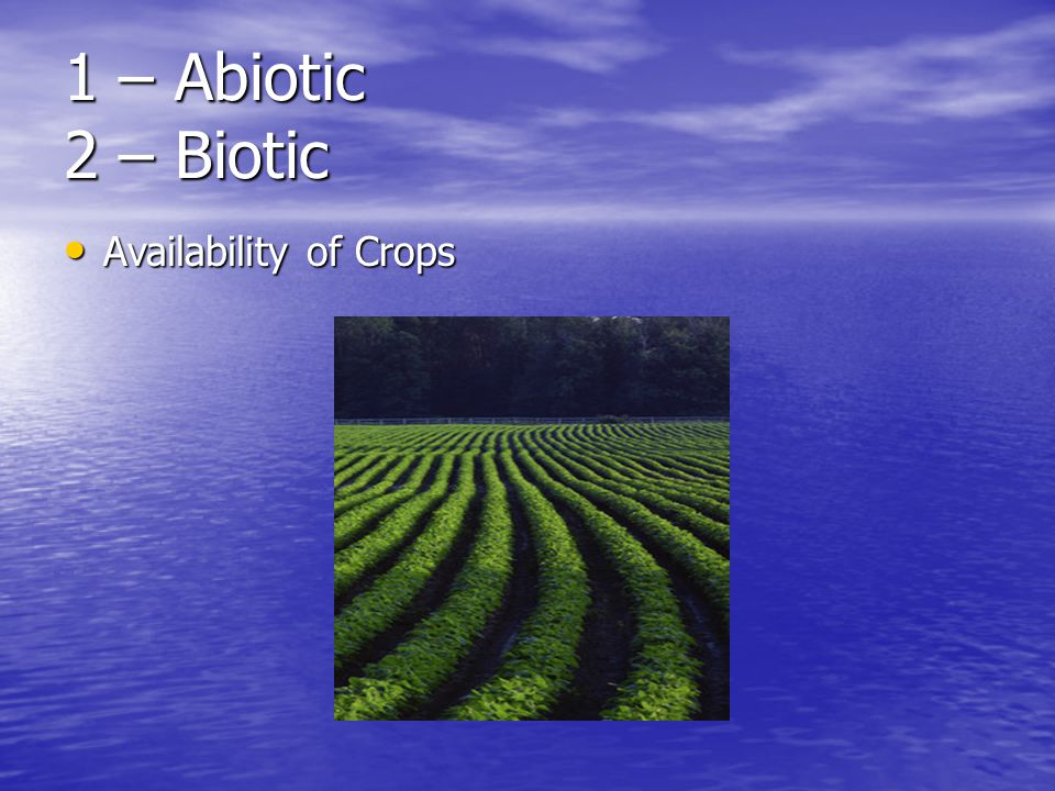 1 – Abiotic 2 – Biotic Availability of Crops Availability of Crops