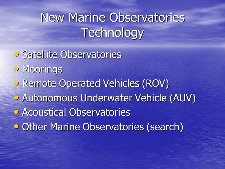 New Marine Observatories Technology Satellite Observatories Satellite Observatories Moorings Moorings Remote Operated Vehicles (ROV) Remote Operated V