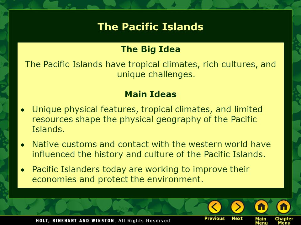 The Pacific Islands The Big Idea The Pacific Islands have tropical climates, rich cultures, and unique challenges.