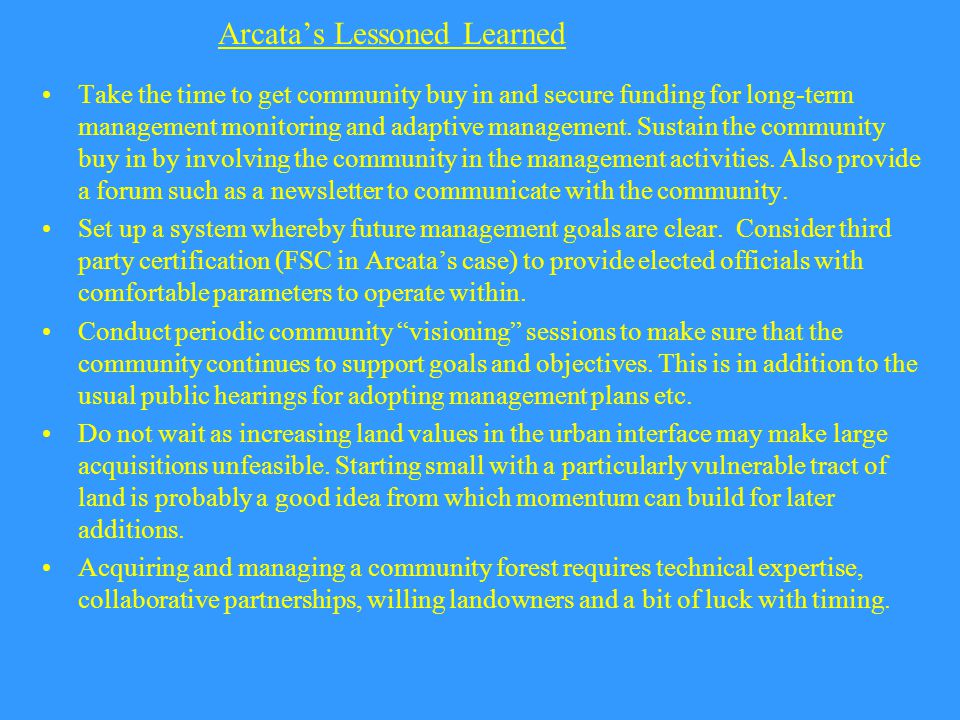 Arcata's Lessoned Learned Take the time to get community buy in and secure funding for long-term management monitoring and adaptive management.