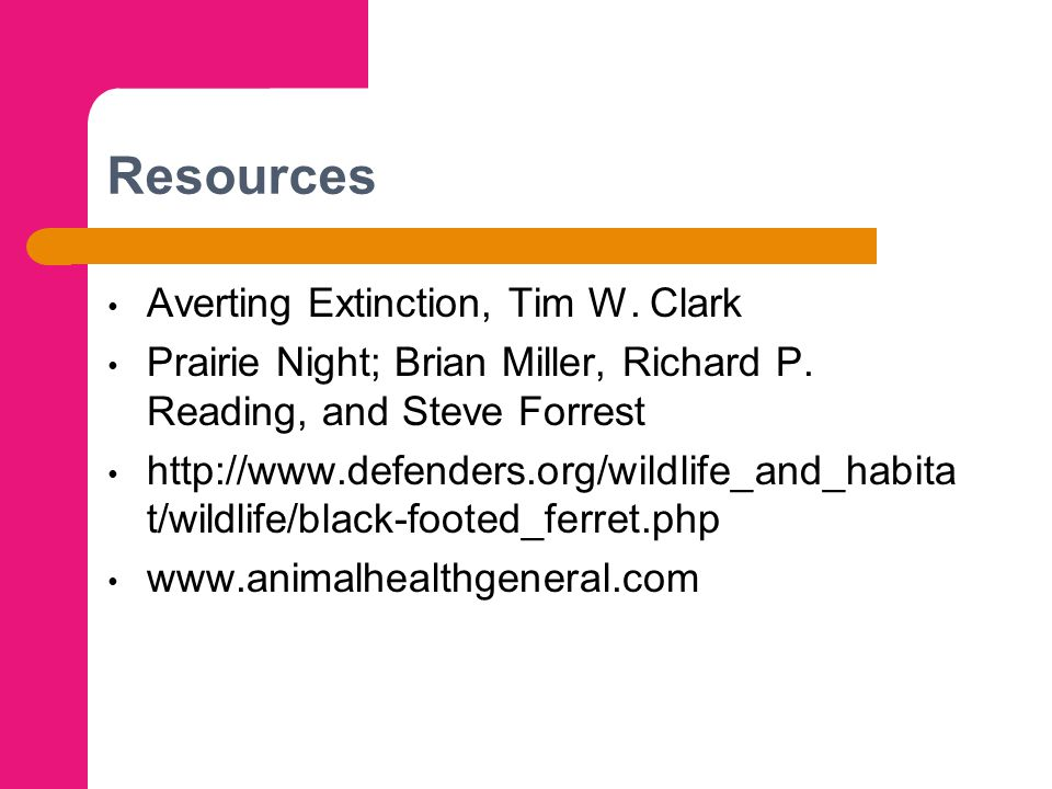 Resources Averting Extinction, Tim W. Clark Prairie Night; Brian Miller, Richard P. Reading, and Steve Forrest http://www.defenders.org/wildlife_and_h