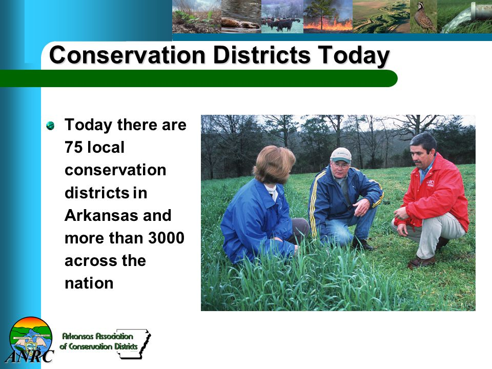 ANRC Conservation Districts Today Today there are 75 local conservation districts in Arkansas and more than 3000 across the nation