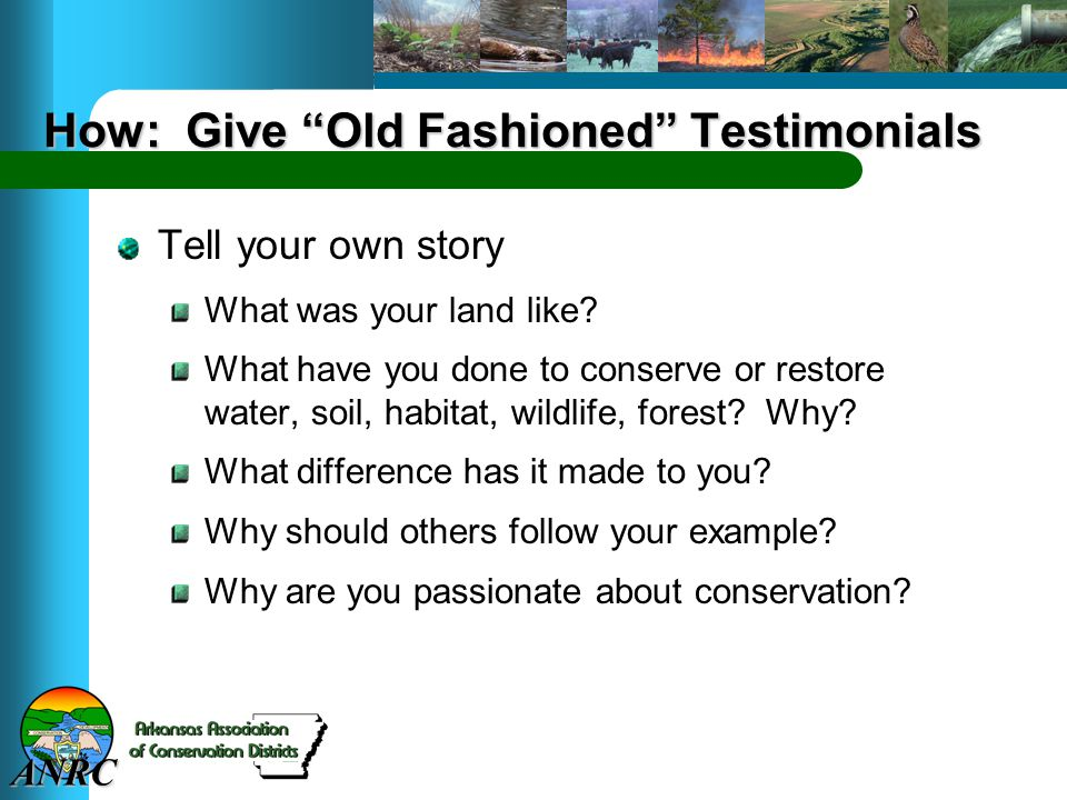 ANRC How: Give Old Fashioned Testimonials Tell your own story What was your land like.