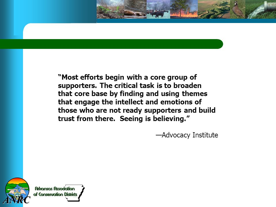 """ANRC """"Most efforts begin with a core group of supporters. The critical task is to broaden that core base by finding and using themes that engage the i"""
