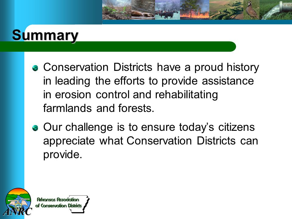 ANRC Summary Conservation Districts have a proud history in leading the efforts to provide assistance in erosion control and rehabilitating farmlands and forests.