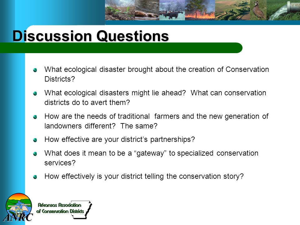 ANRC Discussion Questions What ecological disaster brought about the creation of Conservation Districts? What ecological disasters might lie ahead? Wh