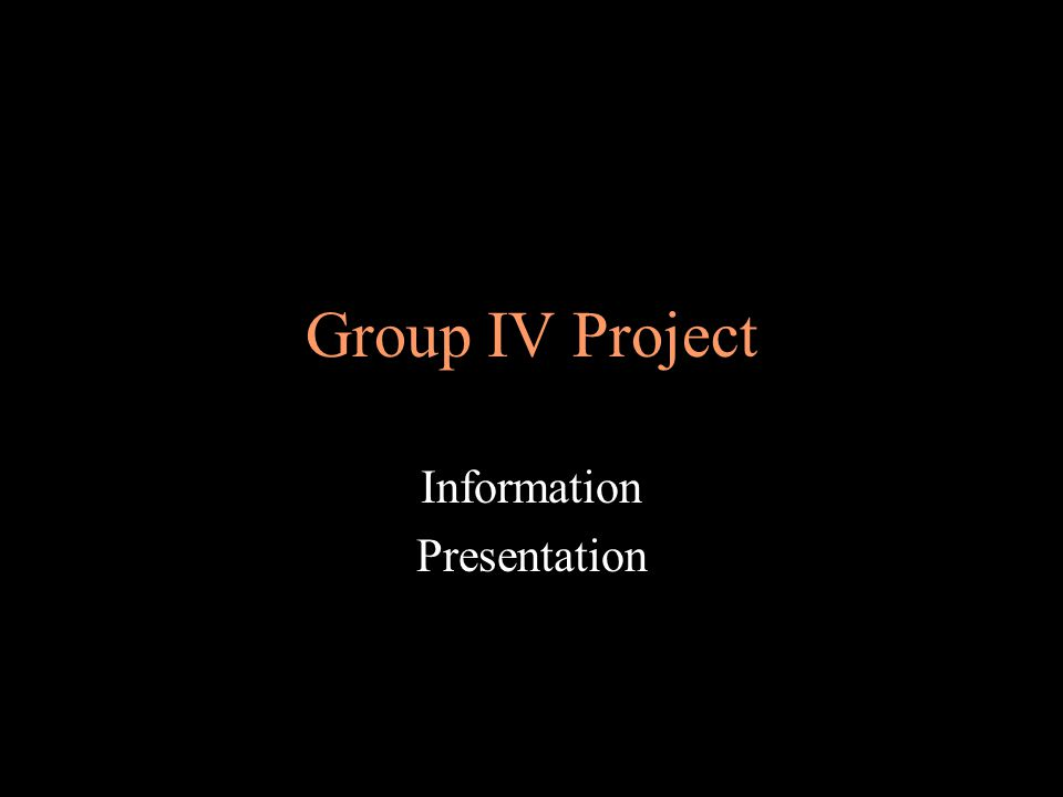 Group IV Project Information Presentation