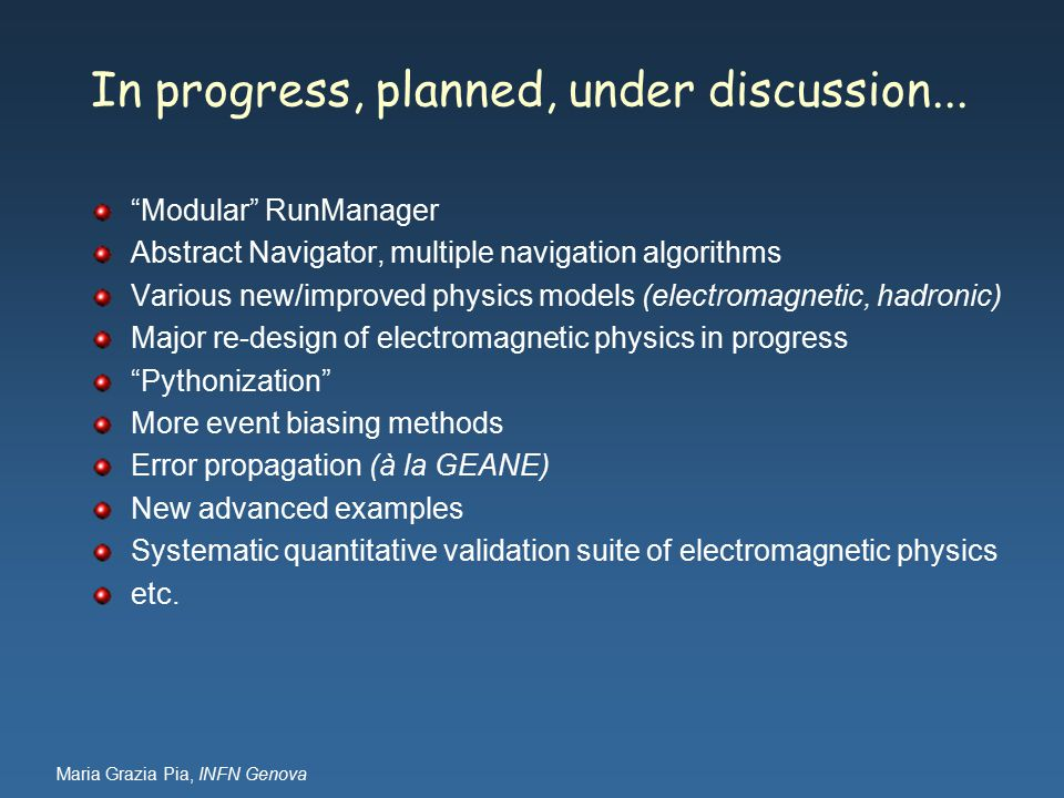 Maria Grazia Pia, INFN Genova In progress, planned, under discussion...