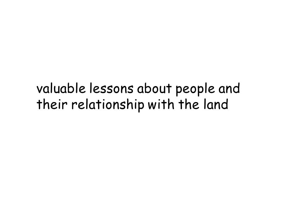 valuable lessons about people and their relationship with the land