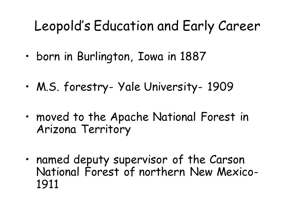 Leopold's Education and Early Career born in Burlington, Iowa in 1887 M.S.