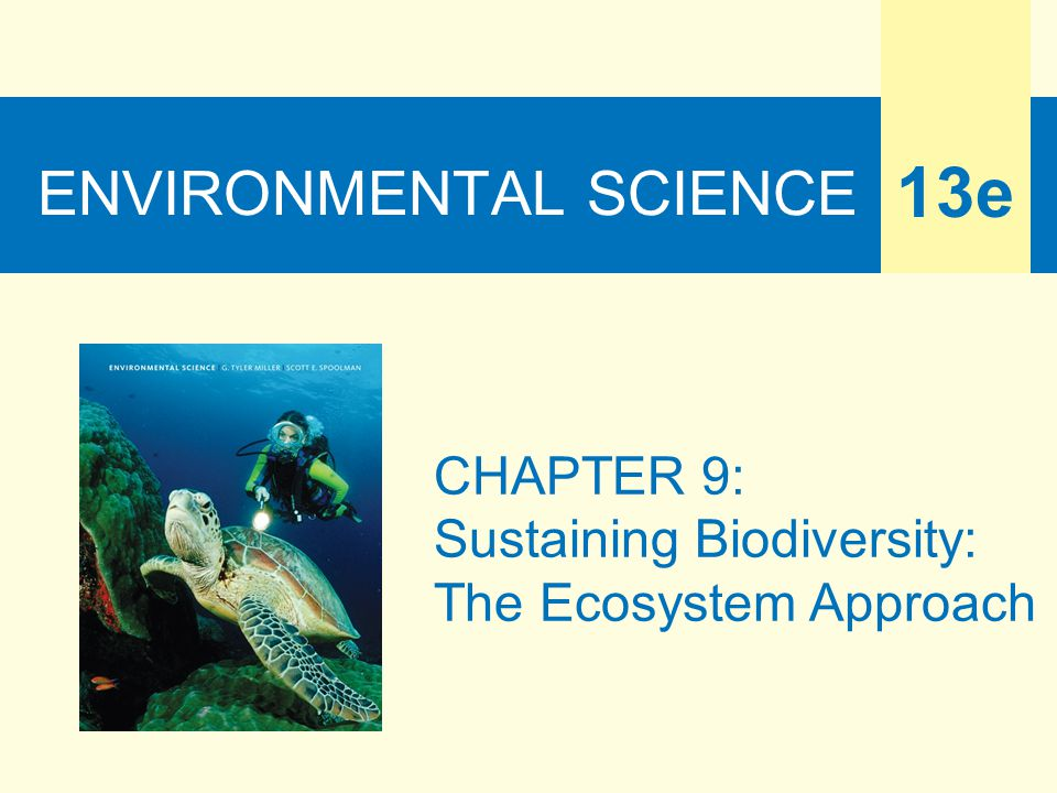 ENVIRONMENTAL SCIENCE 13e CHAPTER 9: Sustaining Biodiversity: The Ecosystem Approach