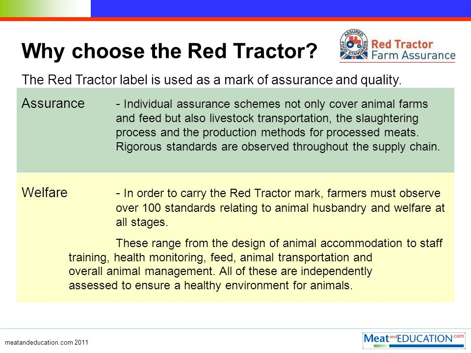 Why choose the Red Tractor. The Red Tractor label is used as a mark of assurance and quality.