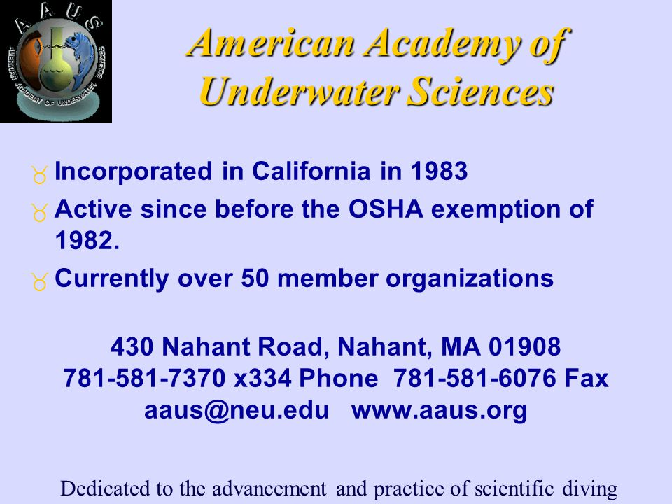 Dedicated to the advancement and practice of scientific diving American Academy of Underwater Sciences _ Incorporated in California in 1983 _ Active s