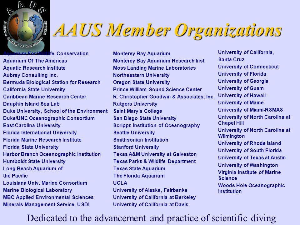 Dedicated to the advancement and practice of scientific diving AAUS Member Organizations Aquarium For Wildlife Conservation Aquarium Of The Americas Aquatic Research Institute Aubrey Consulting Inc.