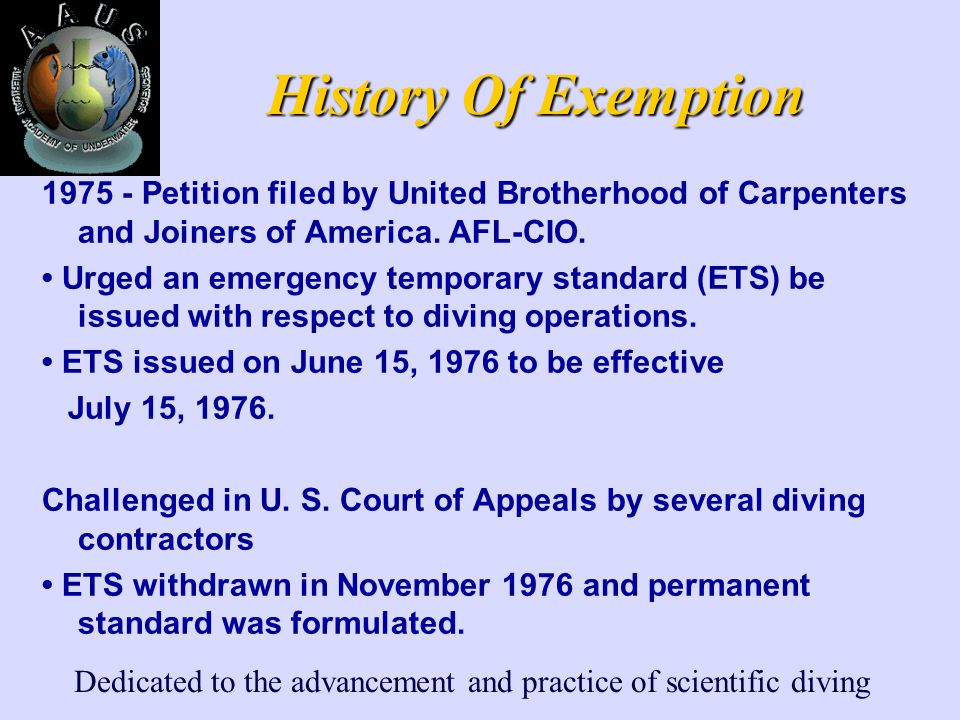 Dedicated to the advancement and practice of scientific diving History Of Exemption 1975 - Petition filed by United Brotherhood of Carpenters and Join