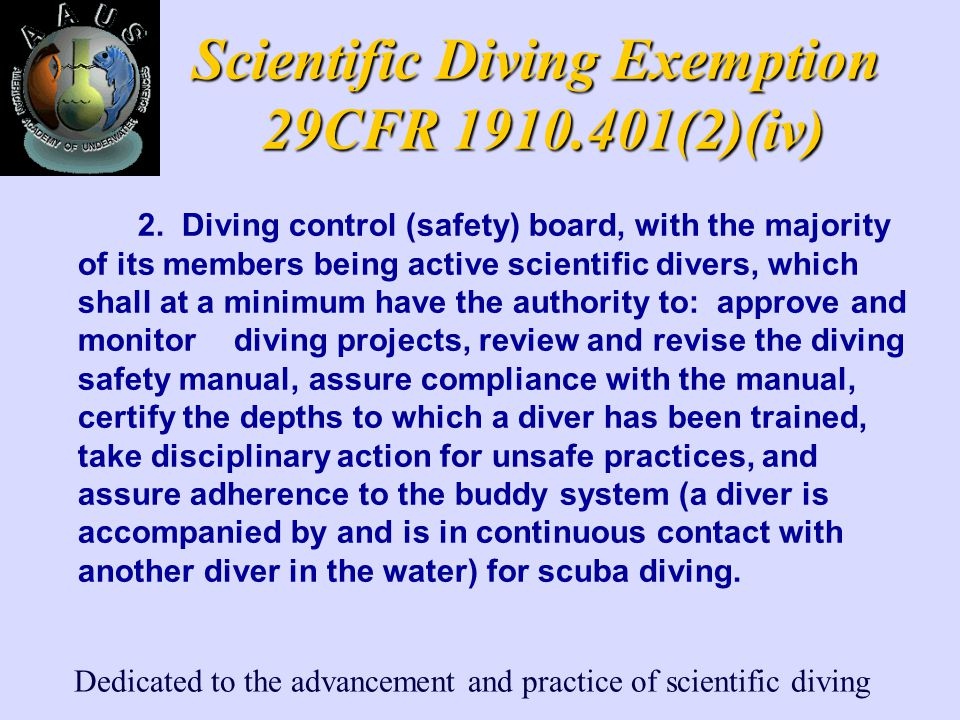 Dedicated to the advancement and practice of scientific diving Scientific Diving Exemption 29CFR 1910.401(2)(iv) 2. Diving control (safety) board, wit