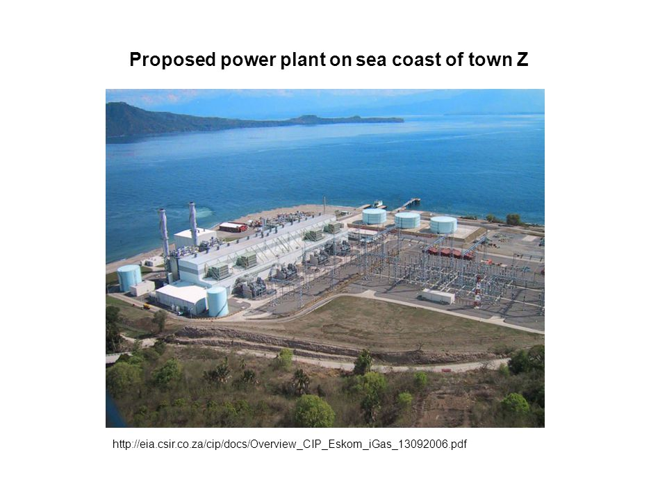 http://eia.csir.co.za/cip/docs/Overview_CIP_Eskom_iGas_13092006.pdf Proposed power plant on sea coast of town Z
