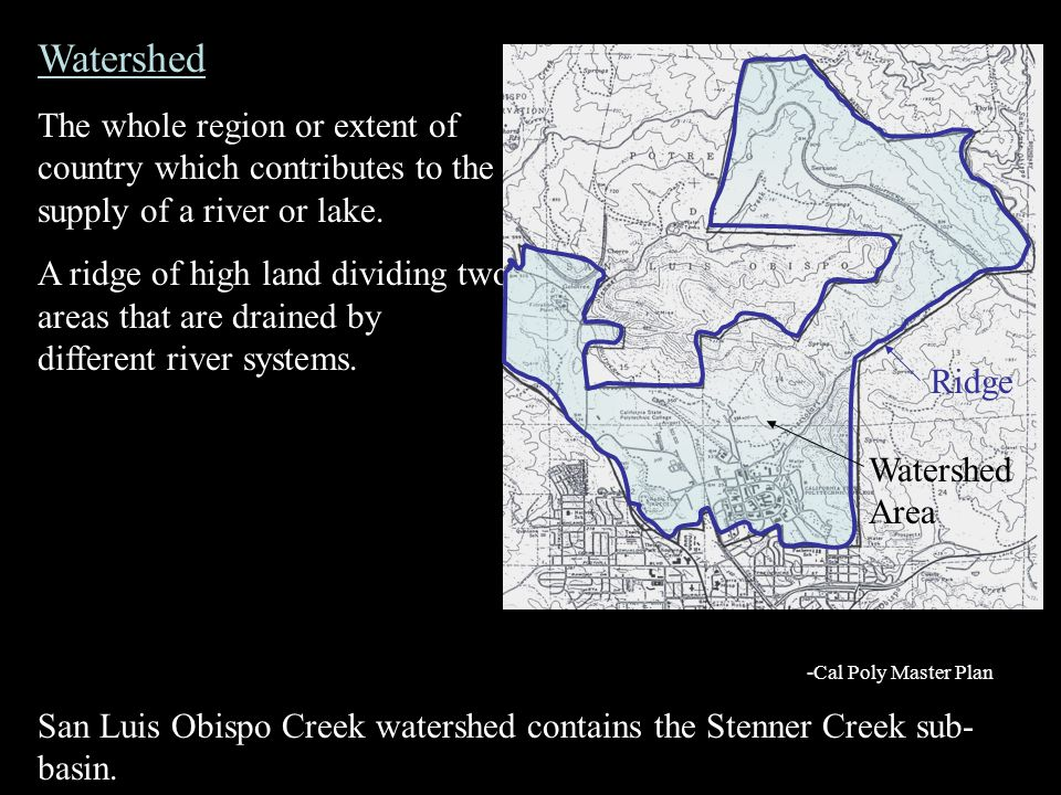 Watershed The whole region or extent of country which contributes to the supply of a river or lake.