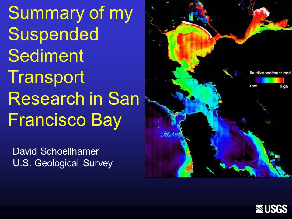 Summary of my Suspended Sediment Transport Research in San Francisco Bay David Schoellhamer U.S.