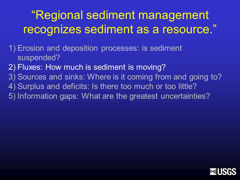 Regional sediment management recognizes sediment as a resource. 1)Erosion and deposition processes: is sediment suspended.